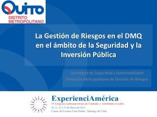 La Gestión de Riesgos en el DMQ en el ámbito de la Seguridad y la Inversión Pública