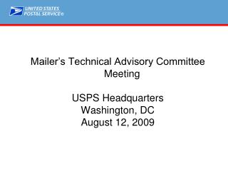 Mailer s Technical Advisory Committee Meeting  USPS Headquarters Washington, DC  August 12, 2009