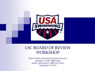 LSC BOARD OF REVIEW WORKSHOP John R. Morse, Secretary & General Council