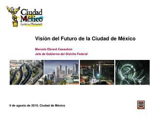 Visión del Futuro de la Ciudad de México Marcelo Ebrard Casaubon