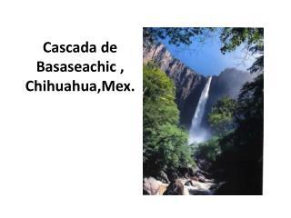 Cascada de  Basaseachic  ,  Chihuahua,Mex .