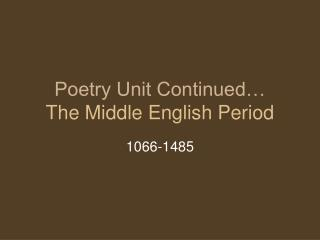 Poetry Unit Continued� The Middle English Period