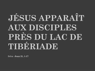 Jésus apparaît aux disciples près du lac de Tibériade