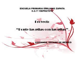 """ESCUELA PRIMARIA EMILIANO ZAPATA C.C.T 15EPR2761S P royecto """"Ponte  las pilas con las pilas"""""""