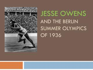 Jesse  owens and the  berlin  summer  olympics  of 1936