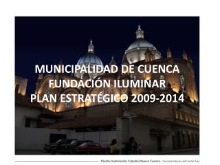 MUNICIPALIDAD DE CUENCA FUNDACIÓN ILUMINAR PLAN ESTRATÉGICO  2009-2014