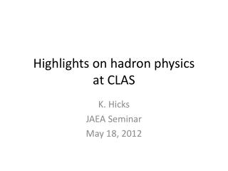 Highlights on  hadron  physics  at CLAS