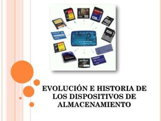 EVOLUCIÓN E HISTORIA DE LOS DISPOSITIVOS  DE ALMACENAMIENTO