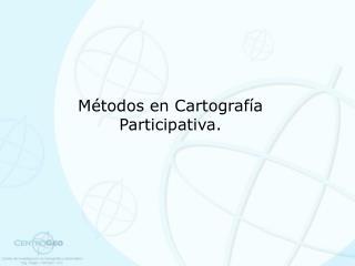 Métodos en Cartografía Participativa.