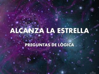 ALCANZA LA ESTRELLA