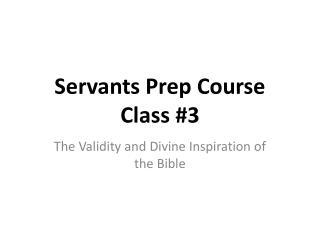 Servants Prep Course Class #3