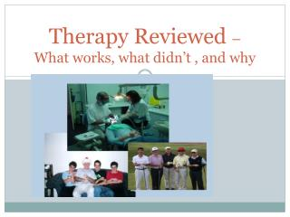 Therapy Reviewed  –  What works, what didn't , and why