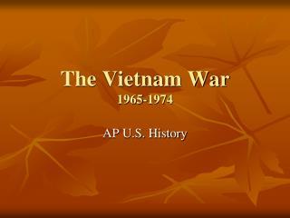 The Vietnam War 1965-1974
