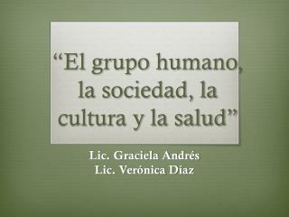 """""""El grupo humano, la sociedad, la cultura y la salud"""""""