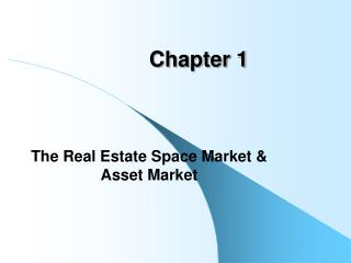 The Real Estate Space Market  Asset Market