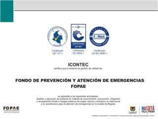 FONDO  DE PREVENCIÓN Y ATENCIÓN DE EMERGENCIAS  -  FOPAE  -  SUBDIRECCIÓN TÉCNICA  Y DE GESTIÓN
