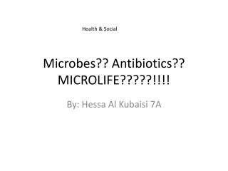 Microbes?? Antibiotics?? MICROLIFE?????!!!!