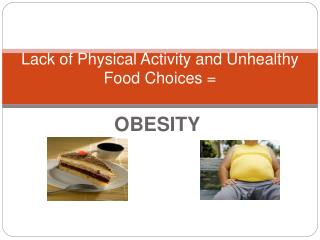Lack of Physical Activity and Unhealthy Food Choices =