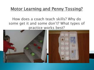 Motor Learning and Penny Tossing ?