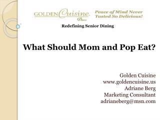 Golden Cuisine goldencuisine Adriane Berg Marketing Consultant adrianeberg@msn