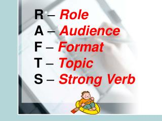 R  –  Role A  –  Audience F  –  Format T  –  Topic S  –  Strong Verb