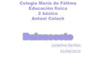Colegio María de Fátima E ducación  f ísica  2 básico Antoni  Coloch