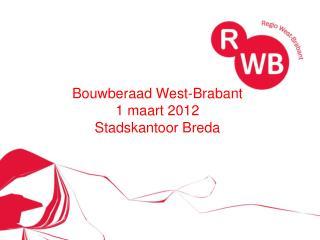 Bouwberaad West-Brabant 1 maart 2012 Stadskantoor Breda