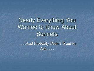 Nearly Everything You Wanted to Know About Sonnets