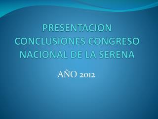 PRESENTACION CONCLUSIONES CONGRESO NACIONAL DE LA SERENA