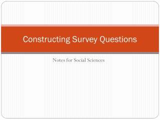 Constructing Survey Questions