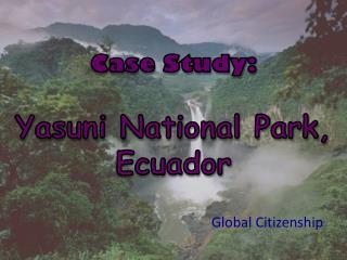 Case Study: Yasuni National Park, Ecuador
