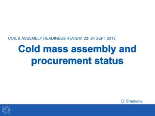 Cold mass assembly and procurement status