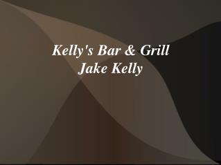 Kelly's Bar & Grill Jake Kelly