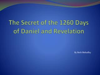 The Secret of the 1260 Days of Daniel and Revelation