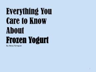 Everything You  Care to Know  About Frozen Yogurt