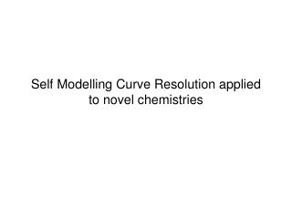 Self Modelling Curve Resolution applied to novel chemistries