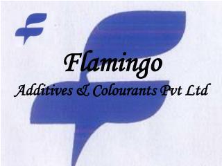 Flamingo  Additives  Colourants Pvt Ltd