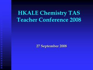 HKALE Chemistry TAS  Teacher Conference 2008