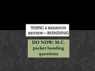 TOPIC 6  REGENTS REVIEW  – BONDING