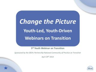 Change the  Picture Youth -Led , Y outh-Driven Webinars  on  Transition