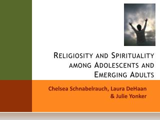Religiosity and Spirituality among Adolescents and  Emerging Adults