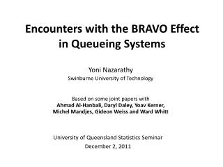 Encounters with the BRAVO Effect  in  Queueing  Systems