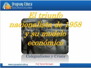 El triunfo nacionalista de 1958 y su modelo económico