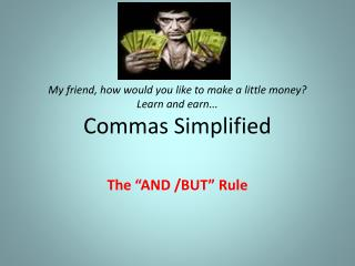 My friend, how would you like to make a little money? Learn and earn... Commas Simplified
