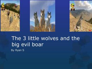 The 3 little wolves and the big evil boar