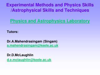 Tutors: Dr.A.Mahendrasingam (Singam)  a.mahendrasingam@keele.ac.uk Dr.D.McLaughlin