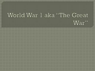 "World War 1 aka ""The Great War"""