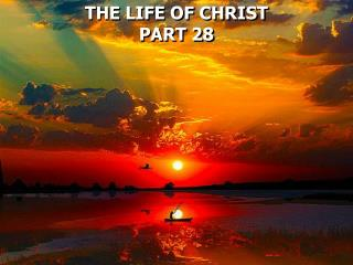 THE LIFE OF CHRIST PART 28