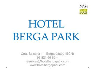 Ctra. Solsona 1 – Berga 08600 (BCN) 93 821 66 66 – reserves@hotelbergapark