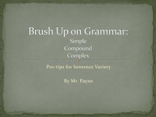 Brush Up on Grammar: Simple  Compound  Complex